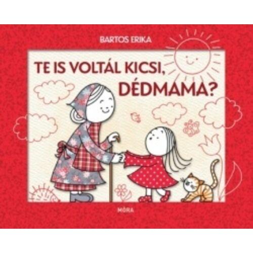 Bartos Erika Te is voltál kicsi, Dédmama?